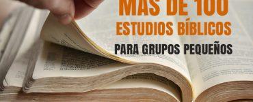 Más de 100 estudios bíblicos para Grupos Pequeños