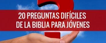 20 preguntas difíciles de la biblia para jóvenes